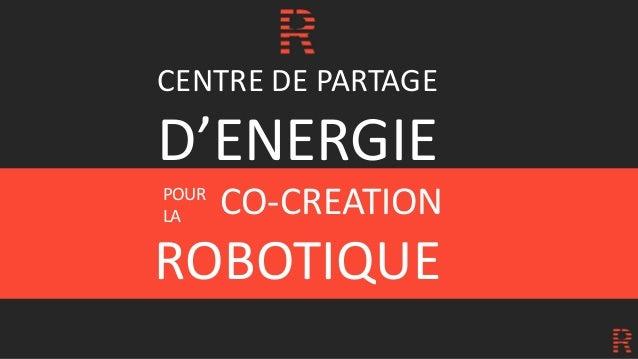 CENTRE DE PARTAGE D'ENERGIE CO-CREATION ROBOTIQUE POUR LA