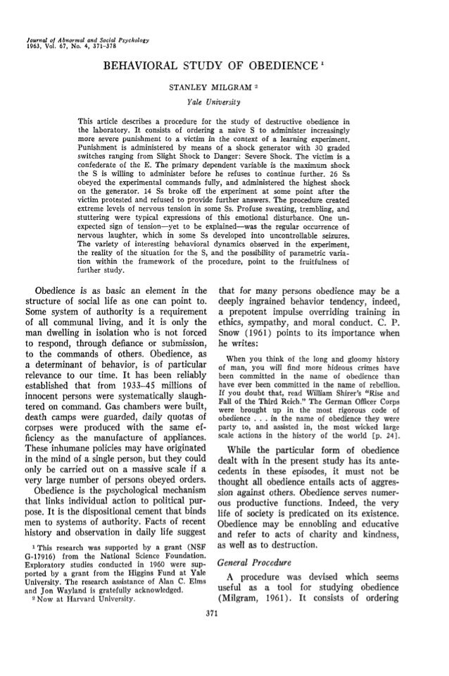 Journal of Abnormal and Social Psychology1963, Vol. 67, No. 4, 371-378BEHAVIORAL STUDY OF OBEDIENCE1STANLEY MILGRAM 2Yale ...