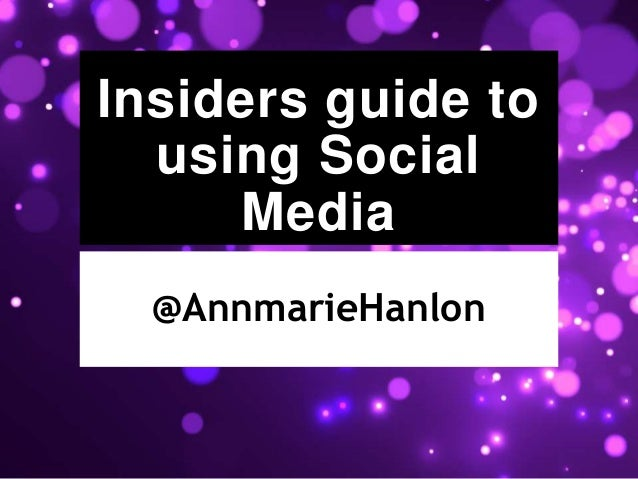 Insiders guide to using Social Media @AnnmarieHanlon
