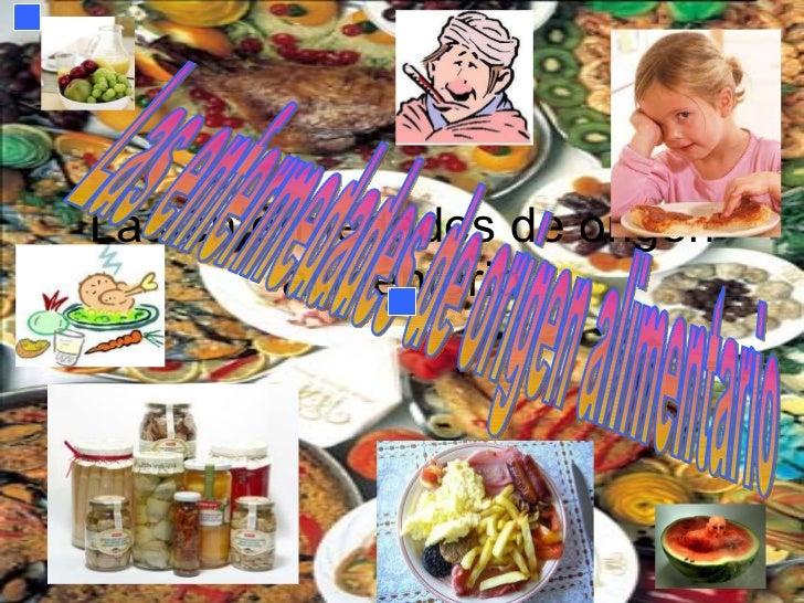 Las enfermedades de origen alimentario Las enfermedades de origen alimentario