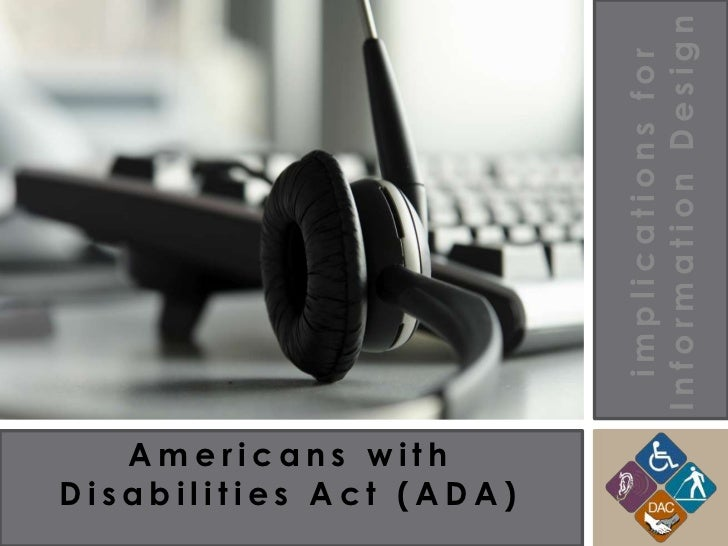 Information Design                           implications for   Americans withDisabilities Act (ADA)
