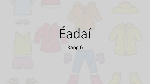 Éadaí Rang 6