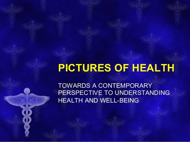 PICTURES OF HEALTH TOWARDS A CONTEMPORARY PERSPECTIVE TO UNDERSTANDING HEALTH AND WELL-BEING
