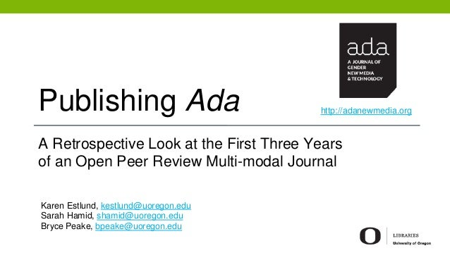 Publishing Ada A Retrospective Look at the First Three Years of an Open Peer Review Multi-modal Journal Karen Estlund, kes...