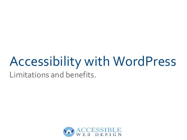 Accessibility with WordPressLimitations and benefits.