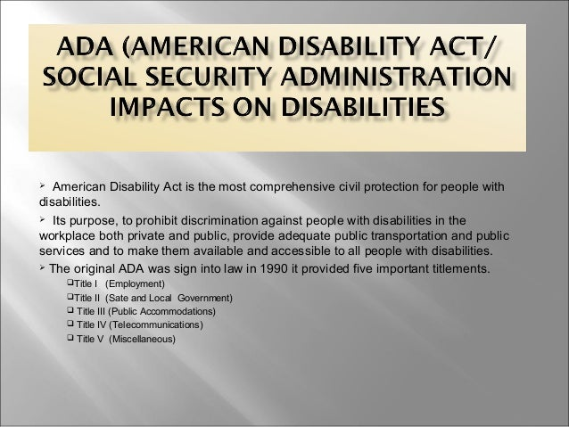  American Disability Act is the most comprehensive civil protection for people withdisabilities. Its purpose, to prohibi...