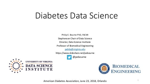 Diabetes Data Science Philip E. Bourne PhD, FACMI Stephenson Chair of Data Science Director, Data Science Institute Profes...