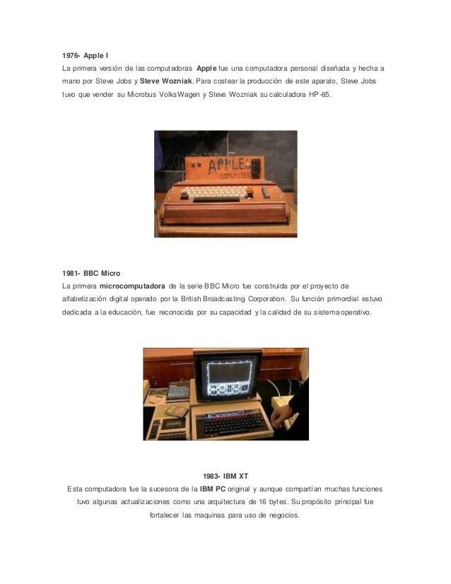 1976- Apple I  La primera versión de las computadoras Apple fue una computadora personal diseñada y hecha a  mano por Stev...