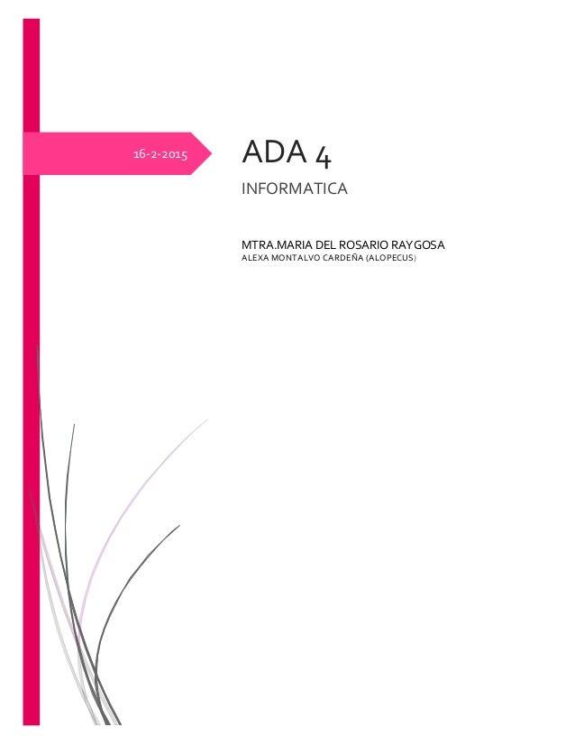 16-2-2015 ADA 4 INFORMATICA MTRA.MARIA DEL ROSARIO RAYGOSA ALEXA MONTALVO CARDEÑA (ALOPECUS)