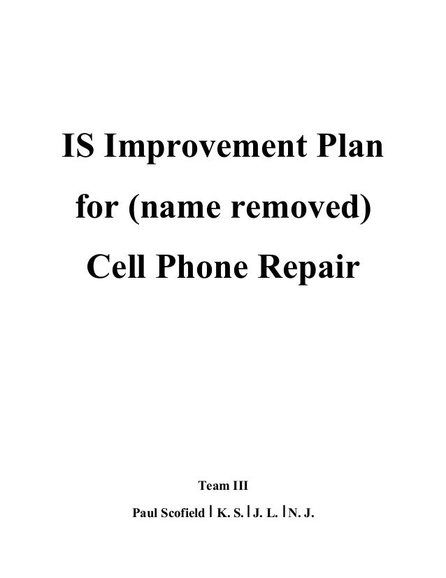 IS Improvement Plan for (name removed) Cell Phone Repair Team III Paul Scofield I K. S. IJ. L. IN. J.