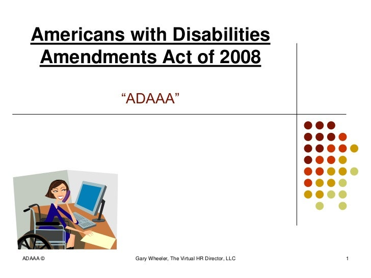 "Americans with Disabilities   Amendments Act of 2008            ""ADAAA""ADAAA ©      Gary Wheeler, The Virtual HR Director,..."