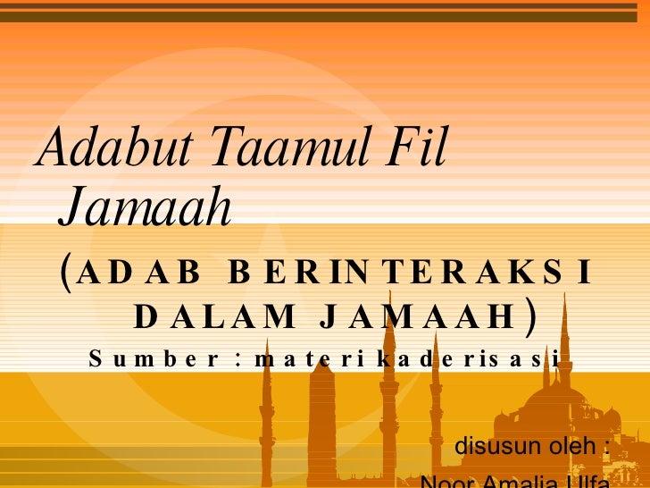 <ul><li>Adabut Taamul Fil Jamaah   </li></ul><ul><li>(ADAB BERINTERAKSI DALAM JAMAAH) </li></ul><ul><li>Sumber : materi ka...
