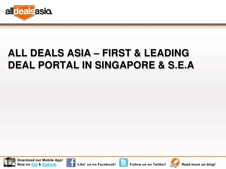 ALL DEALS ASIA – FIRST & LEADINGDEAL PORTAL IN SINGAPORE & S.E.A Download our Mobile App! Now on iOS & Android.      'Like...