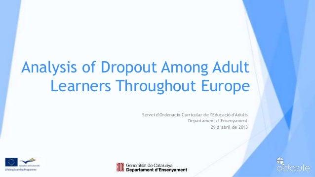 Analysis of Dropout Among AdultLearners Throughout EuropeServei dOrdenació Curricular de lEducació dAdultsDepartament d'En...
