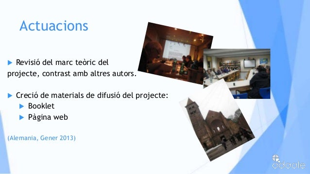 Actuacions Revisió del marc teòric delprojecte, contrast amb altres autors. Creció de materials de difusió del projecte:...