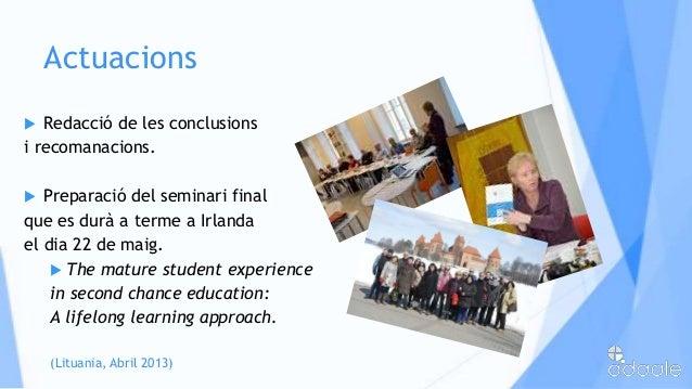 Actuacions Redacció de les conclusionsi recomanacions. Preparació del seminari finalque es durà a terme a Irlandael dia ...