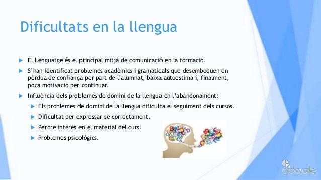 Dificultats en la llengua El llenguatge és el principal mitjà de comunicació en la formació. S'han identificat problemes...