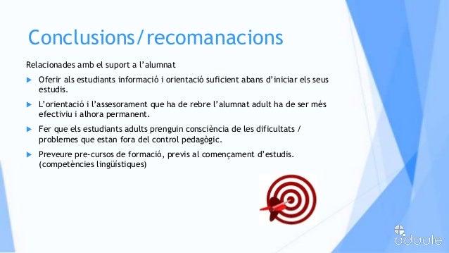 Conclusions/recomanacionsRelacionades amb el suport a l'alumnat Oferir als estudiants informació i orientació suficient a...