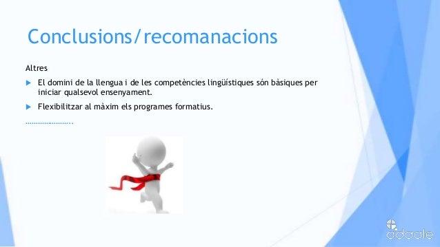 Conclusions/recomanacionsAltres El domini de la llengua i de les competències lingüístiques són bàsiques periniciar quals...