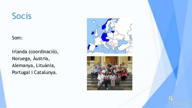 SocisSom:Irlanda (coordinació),Noruega, Àustria,Alemanya, Lituània,Portugal i Catalunya.
