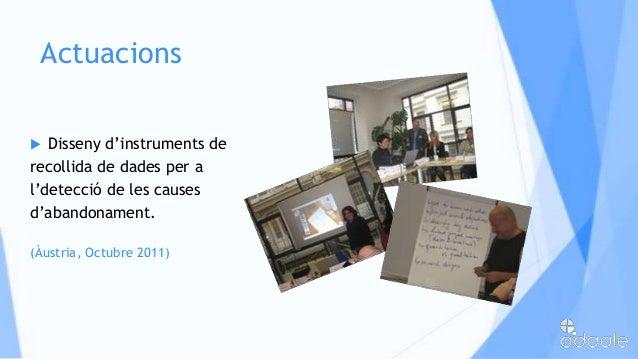 Actuacions Disseny d'instruments derecollida de dades per al'detecció de les causesd'abandonament.(Àustria, Octubre 2011)