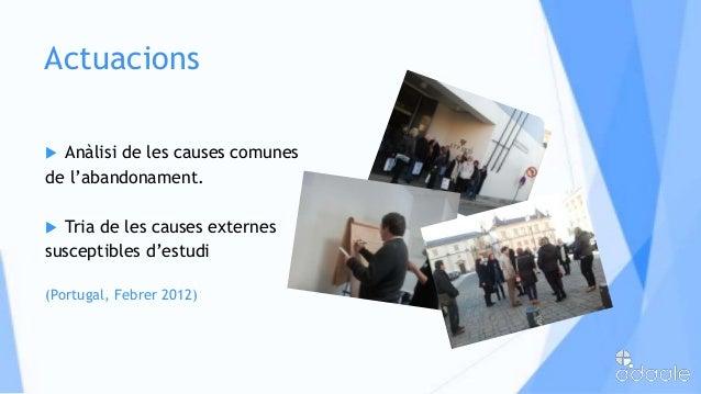 Actuacions Anàlisi de les causes comunesde l'abandonament. Tria de les causes externessusceptibles d'estudi(Portugal, Fe...
