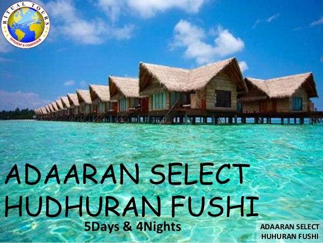 ADAARAN SELECT HUDHURAN FUSHI 5Days & 4Nights ADAARAN SELECT HUHURAN FUSHI