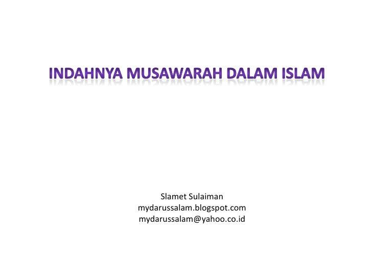 INDAHNYA MUSAWARAH DALAM islam<br />SlametSulaiman<br />mydarussalam.blogspot.com<br />mydarussalam@yahoo.co.id<br />