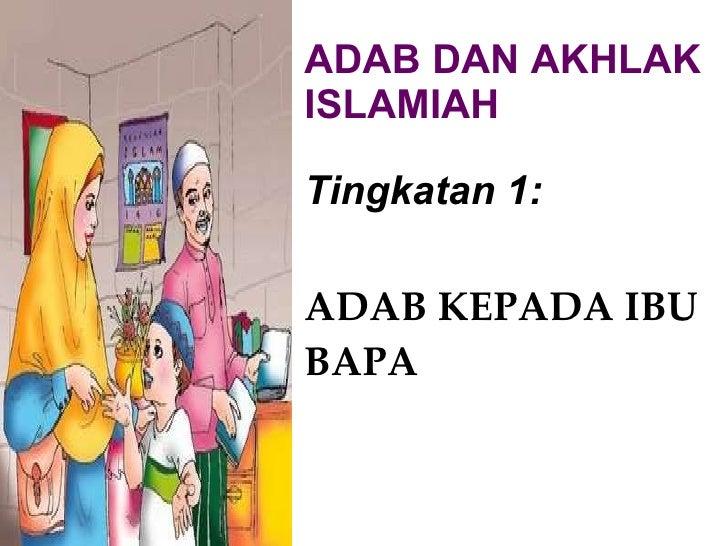 ADAB DAN AKHLAK ISLAMIAH Tingkatan 1: ADAB KEPADA IBU BAPA