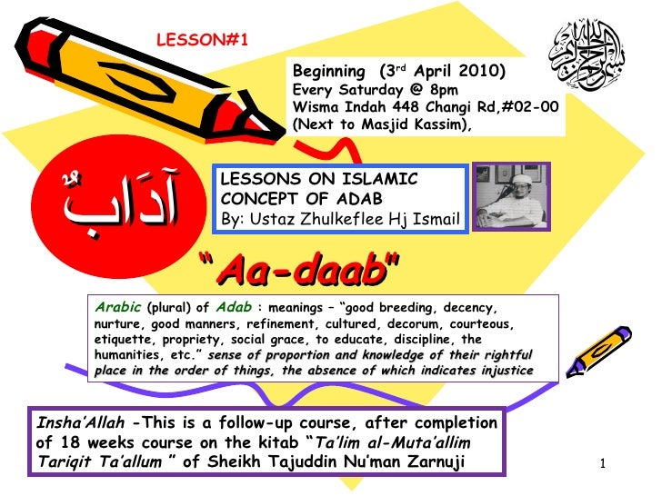 """ Aa-daab "" Arabic   (plural) of  Adab  : meanings – ""good breeding, decency, nurture, good manners, refinement, cultured,..."
