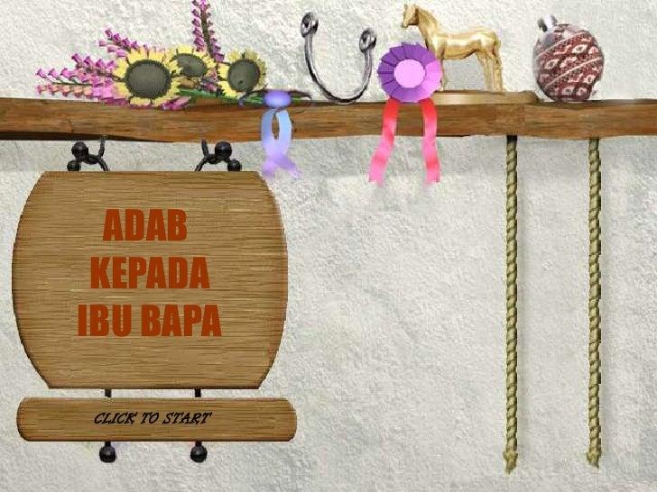 ADAB  KEPADA IBU BAPA  CLICK TO START