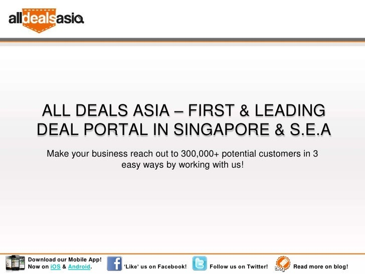 ALL DEALS ASIA – FIRST & LEADING  DEAL PORTAL IN SINGAPORE & S.E.A      Make your business reach out to 300,000+ potential...