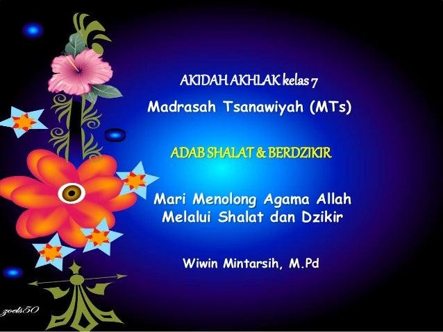 AKIDAH AKHLAK kelas 7  Madrasah Tsanawiyah (MTs)  ADAB SHALAT & BERDZIKIR  Mari Menolong Agama Allah  Melalui Shalat dan D...