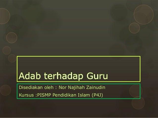 Disediakan oleh : Nor Najihah ZainudinKursus :PISMP Pendidikan Islam (P4J)
