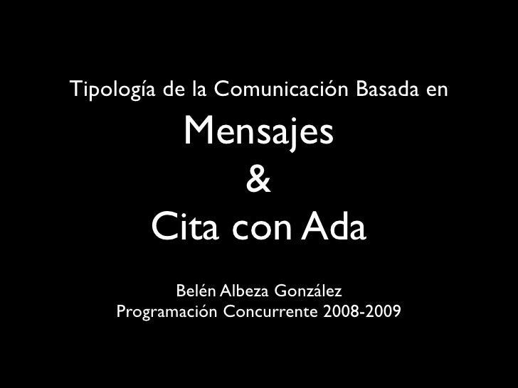 Tipología de la Comunicación Basada en           Mensajes               &         Cita con Ada            Belén Albeza Gon...