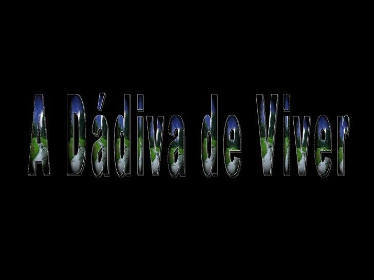 A Dádiva de Viver