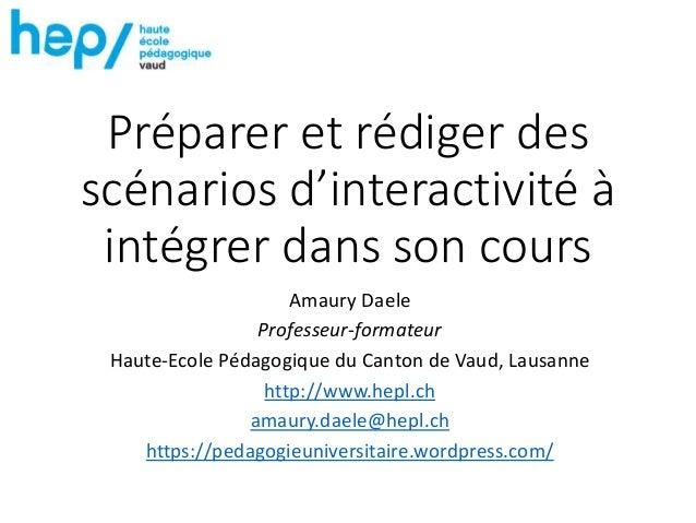 Préparer et rédiger des scénarios d'interactivité à intégrer dans son cours Amaury Daele Professeur-formateur Haute-Ecole ...