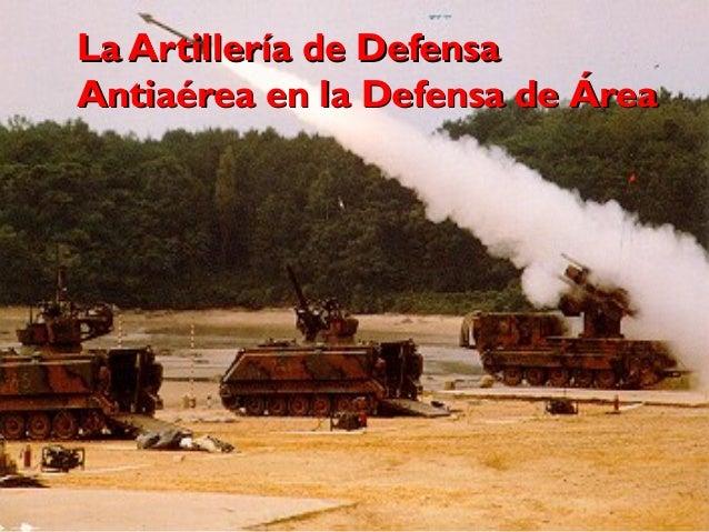 La Artillería de DefensaLa Artillería de Defensa Antiaérea en la Defensa de ÁreaAntiaérea en la Defensa de Área 1
