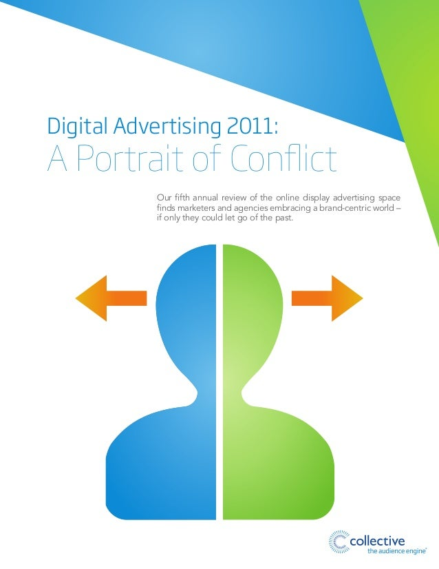 Digital Advertising 2011:  A Portrait of Conflict Our fifth annual review of the online display advertising space finds ma...
