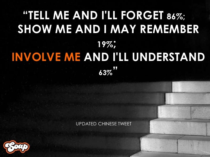 """"""" TELL ME AND I'LL FORGET  86%;  SHOW ME AND I MAY REMEMBER  19% ;  INVOLVE ME  AND I'LL UNDERSTAND  63% """" UPDATED CHINESE..."""