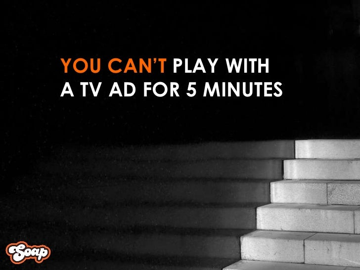 YOU CAN'T  PLAY WITH  A TV AD FOR 5 MINUTES