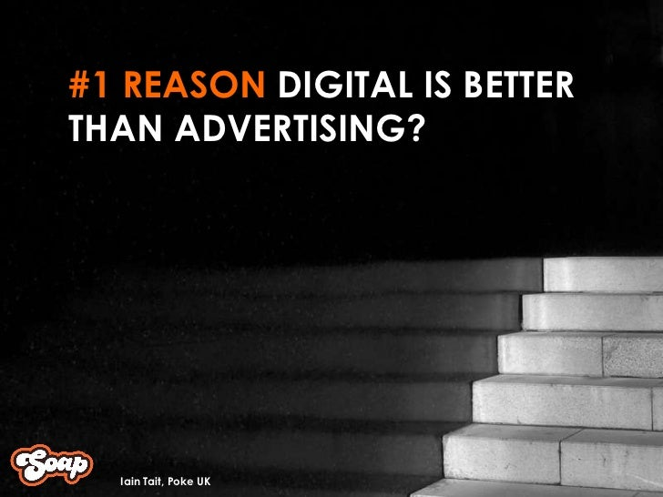#1 REASON  DIGITAL IS BETTER THAN ADVERTISING? Iain Tait, Poke UK