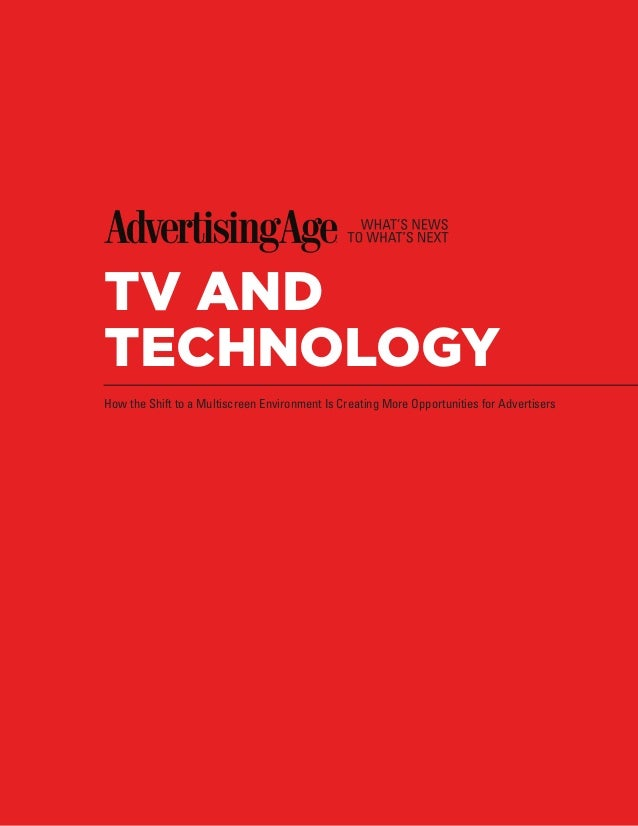 TV AND TECHNOLOGY How the Shift to a Multiscreen Environment Is Creating More Opportunities for Advertisers