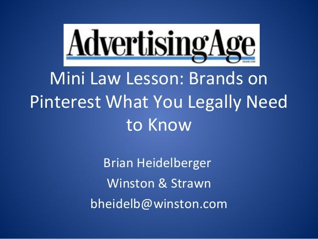 Mini Law Lesson: Brands onPinterest What You Legally Need            to Know         Brian Heidelberger         Winston & ...