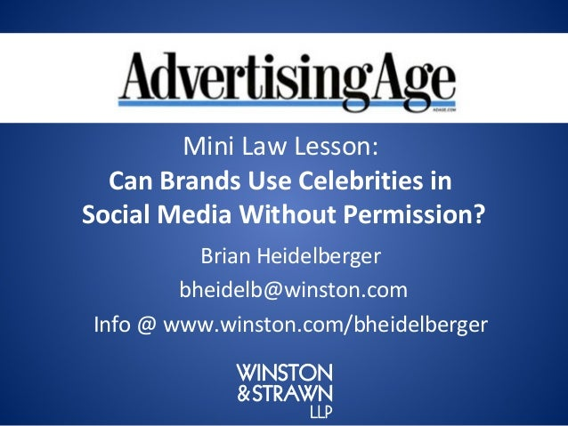 Mini Law Lesson:  Can Brands Use Celebrities inSocial Media Without Permission?          Brian Heidelberger        bheidel...