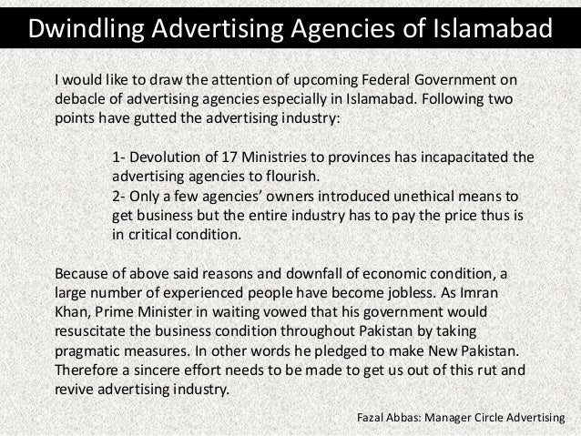 I would like to draw the attention of upcoming Federal Government on debacle of advertising agencies especially in Islamab...
