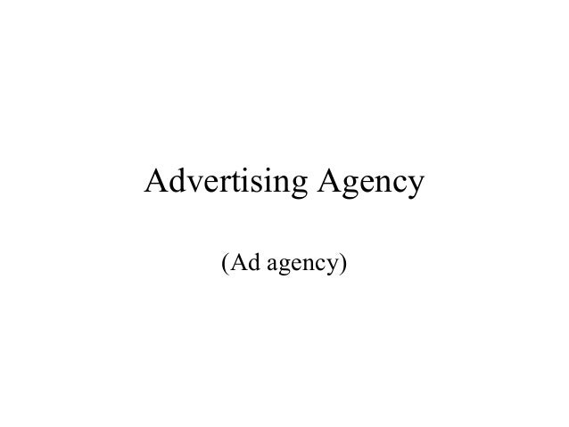 Advertising Agency    (Ad agency)