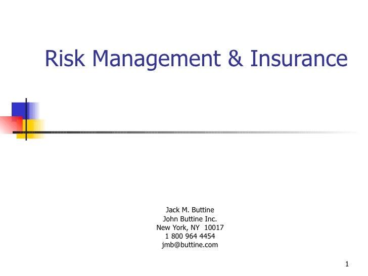 Risk Management & Insurance    Jack M. Buttine John Buttine Inc. New York, NY  10017 1 800 964 4454 [email_address]