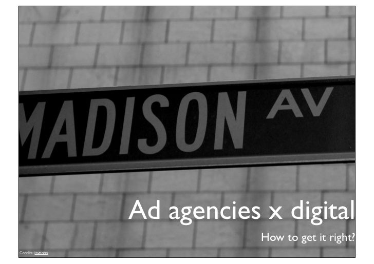 Ad agencies x digital                               How to get it right?Credits: isynoho