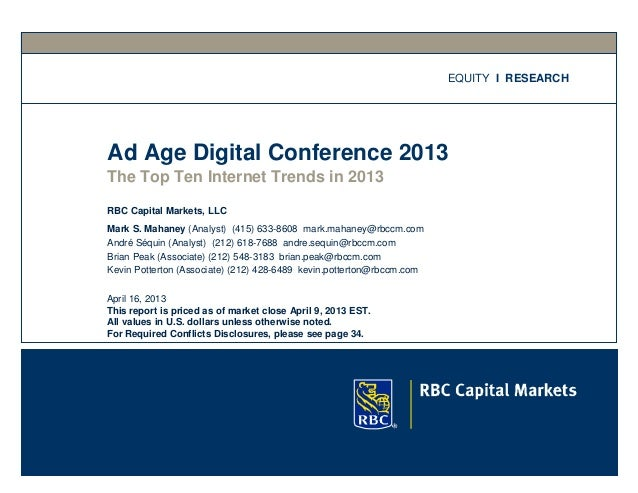EQUITY I RESEARCHAd Age Digital Conference 2013The Top Ten Internet Trends in 2013RBC Capital Markets, LLCMark S. Mahaney ...